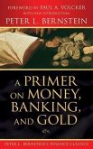A Primer on Money, Banking, and Gold (Peter L. Bernstein's Finance Classics) (eBook, ePUB)