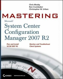 Mastering System Center Configuration Manager 2007 R2 (eBook, PDF) - Mosby, Chris; Urban, Christopher W.; Crumbaker, Ron D.
