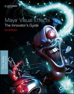 Maya Visual Effects: The Innovator's Guide - Keller, Eric