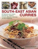 South-East Asian Curries: 50 Fabulous Curry Recipes from Burma, Thailand, Vietnam, Malaysia, Indonesia and the Philippines