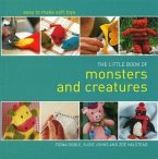 Little Book of Monsters and Creatures: Easy-To-Make Soft Toys