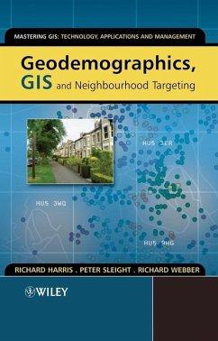 Geodemographics, GIS and Neighbourhood Targeting (eBook, PDF) - Harris, Richard; Sleight, Peter; Webber, Richard