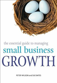 The Essential Guide to Managing Small Business Growth (eBook, PDF) - Wilson, Peter; Bates, Sue