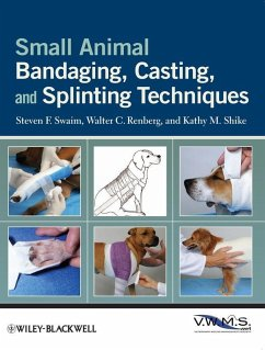 Small Animal Bandaging, Casting, and Splinting Techniques (eBook, PDF) - Swaim, Steven F.; Renberg, Walter C.; Shike, Kathy M.