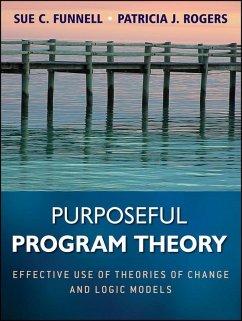 Purposeful Program Theory (eBook, PDF) - Funnell, Sue C.; Rogers, Patricia J.