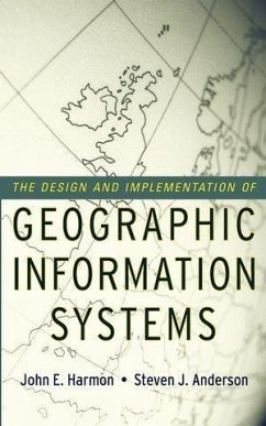 The Design and Implementation of Geographic Information Systems (eBook, PDF) - Harmon, John E.; Anderson, Steven J.