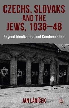 Czechs, Slovaks and the Jews, 1938-48: Beyond Idealisation and Condemnation - Lánicek, J.; Lánícek, Jan