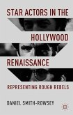 Star Actors in the Hollywood Renaissance: Representing Rough Rebels