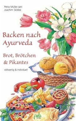 Backen nach Ayurveda - Brot, Brötchen & Pikantes - Müller-Jani, Petra; Skibbe, Joachim