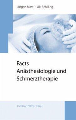Facts Anästhesiologie und Schmerztherapie - Mast, Jürgen; Schilling, Ulli