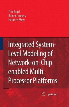 Integrated System-Level Modeling of Network-on-Chip enabled Multi-Processor Platforms (eBook, PDF) - Meyr, Heinrich; Leupers, Rainer; Kogel, Tim