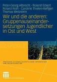 Wir und die anderen: Gruppenauseinandersetzungen Jugendlicher in Ost und West (eBook, PDF)