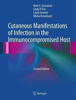 Cutaneous Manifestations of Infection in the Immunocompromised Host (eBook, PDF) - Kovarik, Carrie; Rosenbach, Misha; Grossman, Marc E.; Fox, Lindy P.