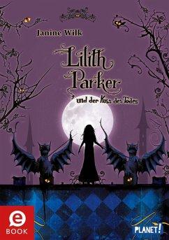 Lilith Parker und der Kuss des Todes / Lilith Parker Bd.2 (eBook, ePUB) - Wilk, Janine