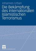 Die Bekämpfung des Internationalen Islamistischen Terrorismus (eBook, PDF)