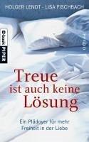 Treue ist auch keine Lösung (eBook, ePUB) - Lendt, Holger; Fischbach, Lisa