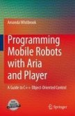 Programming Mobile Robots with Aria and Player (eBook, PDF)