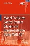 Model Predictive Control System Design and Implementation Using MATLAB® (eBook, PDF) - Wang, Liuping