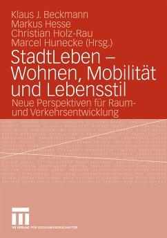 StadtLeben - Wohnen, Mobilität und Lebensstil (eBook, PDF) - Beckmann, Klaus J.; Hunecke, Marcel; Holz-Rau, Christian; Hesse, Markus