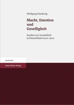 Macht, Emotion und Geselligkeit (eBook, PDF) - Hardtwig, Wolfgang