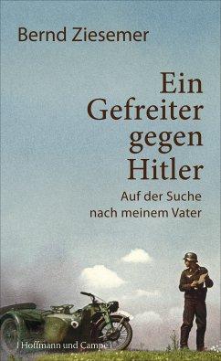 Ein Gefreiter gegen Hitler (eBook, ePUB) - Ziesemer, Bernd