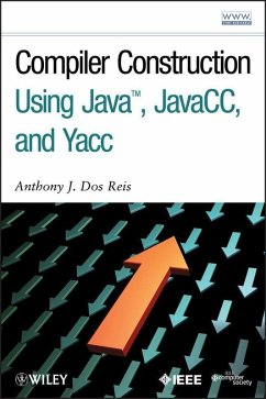 Compiler Construction Using Java, JavaCC, and Yacc (eBook, ePUB) - Dos Reis, Anthony J.