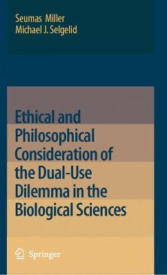 Ethical and Philosophical Consideration of the Dual-Use Dilemma in the Biological Sciences (eBook, PDF) - Selgelid, Michael J.; Miller, Seumas