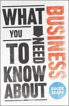 What You Need to Know about Business (eBook, ePUB) - Trapp, Roger; Desai, Sumeet; Buckley, George