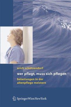 Wer pflegt, muss sich pflegen (eBook, PDF) - Schützendorf, Erich