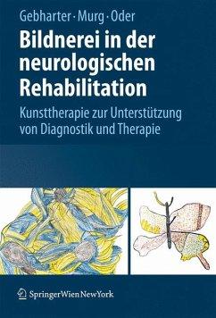 Bildnerei in der neurologischen Rehabilitation (eBook, PDF) - Gebharter, Elisabeth; Murg, Monika; Oder, Walter