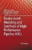 Device-Level Modeling and Synthesis of High-Performance Pipeline ADCs (eBook, PDF)