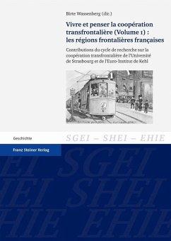 Vivre et penser la coopération transfrontalière. Vol. 1: Les régions frontalières françaises (eBook, PDF)