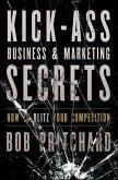 Kick Ass Business and Marketing Secrets (eBook, PDF)