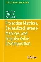 Projection Matrices, Generalized Inverse Matrices, and Singular Value Decomposition (eBook, PDF) - Yanai, Haruo; Takeuchi, Kei; Takane, Yoshio