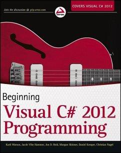 Beginning Visual C# 2012 Programming (eBook, PDF) - Watson, Karli; Kemper, Daniel; Nagel, Christian; Reid, Jon D.; Hammer, Jacob Vibe; Skinner, Morgan