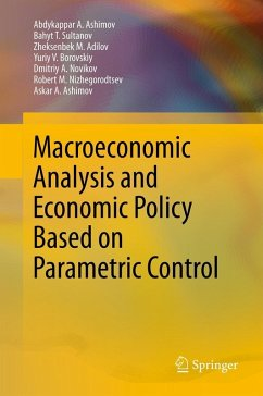 Macroeconomic Analysis and Economic Policy Based on Parametric Control (eBook, PDF) - Ashimov, Abdykappar A.; Sultanov, Bahyt T.; Adilov, Zheksenbek M.; Borovskiy, Yuriy V.; Novikov, Dmitry A.; Nizhegorodtsev, Robert M.; Ashimov, Askar A.