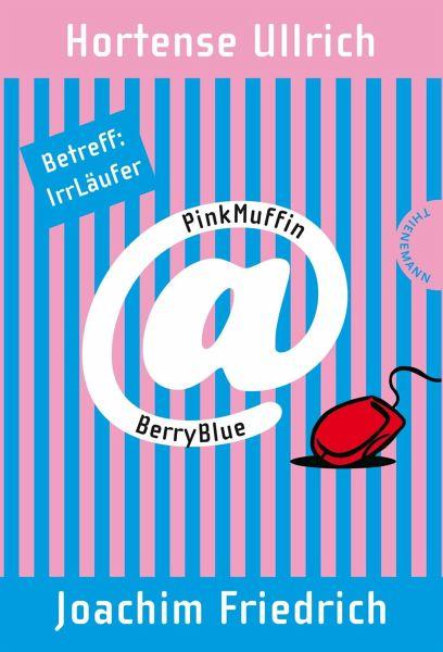 Betreff: IrrLäufer / PinkMuffin@BerryBlue Bd.1 (eBook, ePUB) - Ullrich, Hortense; Friedrich, Joachim