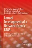 Formal Development of a Network-Centric RTOS (eBook, PDF) - Verhulst, Eric; Boute, Raymond T.; Mezhuyev, Vitaliy; Faria, José Miguel Sampaio; Sputh, Bernhard H. C.