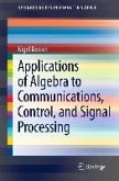 Applications of Algebra to Communications, Control, and Signal Processing (eBook, PDF)