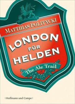 London für Helden (eBook, ePUB) - Politycki, Matthias