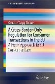 A Cross-Border-Only Regulation for Consumer Transactions in the EU (eBook, PDF)
