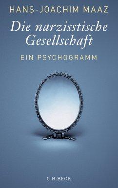 Die narzisstische Gesellschaft (eBook, ePUB) - Maaz, Hans-Joachim