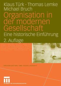 Organisation in der modernen Gesellschaft (eBook, PDF) - Türk, Klaus; Lemke, Thomas; Bruch, Michael