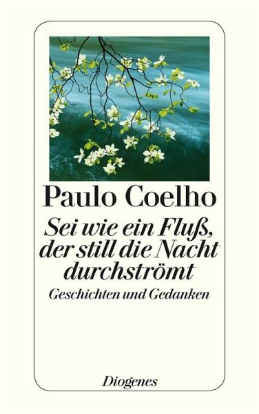 Sei wie ein Fluß, der still die Nacht durchströmt (eBook, ePUB) - Coelho, Paulo
