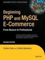 Beginning PHP and MySQL E-Commerce (eBook, PDF) - Balanescu, Emilian; Darie, Cristian