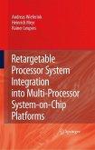 Retargetable Processor System Integration into Multi-Processor System-on-Chip Platforms (eBook, PDF)