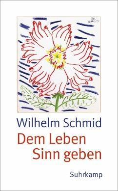 Dem Leben Sinn geben (eBook, ePUB) - Schmid, Wilhelm
