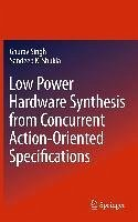Low Power Hardware Synthesis from Concurrent Action-Oriented Specifications (eBook, PDF) - Singh, Gaurav; Shukla, Sandeep Kumar