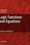 Logic Functions and Equations (eBook, PDF) - Posthoff, Christian; Steinbach, Bernd