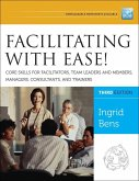 Facilitating with Ease! Core Skills for Facilitators, Team Leaders and Members, Managers, Consultants, and Trainers (eBook, ePUB)